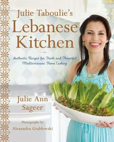 Julie Taboulie's Lebanese Kitchen: Authentic Recipes for Fresh and Flavorful Mediterranean Home Cook
