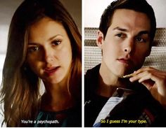 "Elena: ""You're a psychopath."" Kai: ""So I guess I'm your type."" - The Vampire Diaries"