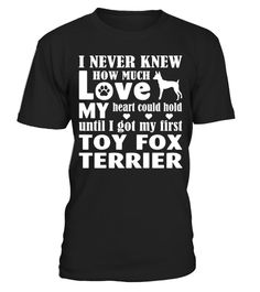 # Love My Toy Fox Terrier Funny Gifts T-shirt .  Shirts says: I nerver knew how much love my heart could hold until I got my first  Toy Fox Terrier Shirt.Best present for Halloween, Mother's Day, Father's Day, Grandparents Day, Christmas, Birthdays everyday gift ideas or any special occasions.HOW TO ORDER:1. Select the style and color you want:2. Click Reserve it now3. Select size and quantity4. Enter shipping and billing information5. Done! Simple as that!TIPS: Buy 2 or more to save…