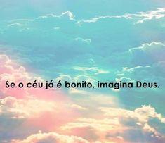 Se o céu já é bonito, imagina #Deus. #frase #citação