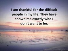 thankful for the difficult people in my life