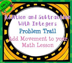 Adding and Subtracting Integers in a fun and meaningful way!!Student follow a problem trail around the room and correctly solve problems with positive and negative numbers. If they get the aniswer correct, they stay on the trail. Get a wrong answer and you will have to back track!!Students complete word problems, models, and solve expressionsThis activity gets kids up and moving!