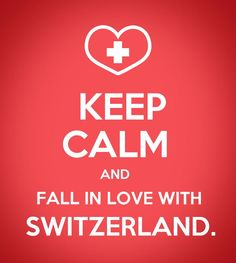 Keep Calm and fall in love with Switzerland