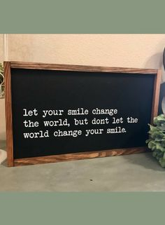 One of my favorite quotes. So hard to not let the world make you hard... but it's so worth it to just keep smiling! Let your smile change the world, but don't let the world change your smile, inspirational quote art, Wood sign, Farmhouse decor, Home decor, Inspiring gift idea, Farmhouse sign, rustic sign, rustic decor #ad