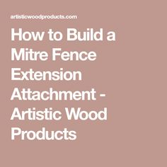 How to Build a Mitre Fence Extension Attachment - Artistic Wood Products