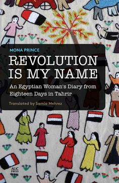 The Book Alley, AUC Press's book club, will be holding a reading and book signing with Mona Prince, author of Revolution is My Name: An Egyptian Woman's Diary from Eighteen Days in Tahrir, in January 2015. Further details about the time and venue will follow on the Calendar of Events and on Facebook. http://aucpress.com/t-eNewsletter-BookClub-December2014.aspx