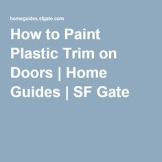 How to Paint Plastic Trim on Doors | Home Guides | SF Gate