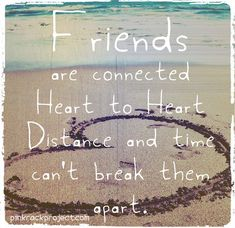 Friends  Heart to heart  Distance and time can't break them apart