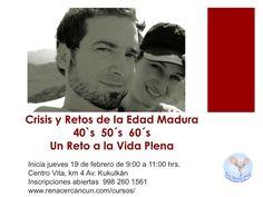 INSCRIPCIONES ABIERTAS Crisis y Retos de la Edad madura 40´s 50´s 60´s Un Reto a una Vida Plena www.renacercancun.com/cursos