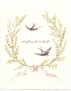 Everything Will Be Alright    watercolor | for sale through the artist's #etsy page $20