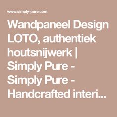 Wandpaneel Design LOTO, authentiek houtsnijwerk | Simply Pure - Simply Pure - Handcrafted interior accents with a beautiful spirit.