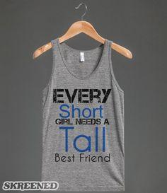 Every Short girl needs a tall bestfriend tank top tee t shirt