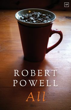'All' by Robert Powell, first published January 2015. Photograph by the author, design by Jamie McGarry. Full details: http://www.valleypressuk.com/books/all/