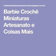 Barbie Crochê Miniaturas Artesanato e Coisas Mais