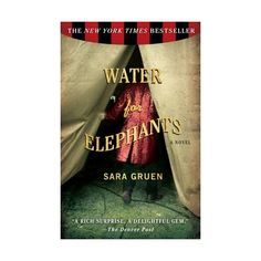 Water for elephants  book by Sara Gruen   What an adventure and experience! Such a story that you find yourself entangled in!