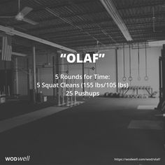 5 Rounds for Time: 5 Squat Cleans (155 lbs/105 lbs); 25 Pushups