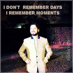 I don't remember day , I remember moments  #rohityoge #quote #travel #remember #moments #days #event #shows