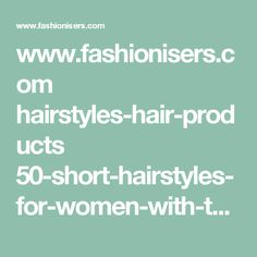 www.fashionisers.com hairstyles-hair-products 50-short-hairstyles-for-women-with-thin-hair