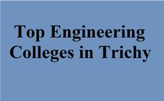 TNEA counselling 2017- Search best Engineering colleges in Trichy | Trichy Top Colleges