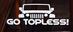 Go Topless Funny Jeep Vinyl Decal Sticker Set of 2 White STEVES VINYL DECALS http://www.amazon.com/dp/B00KU4N7GU/ref=cm_sw_r_pi_dp_3J.Kub109QNMC