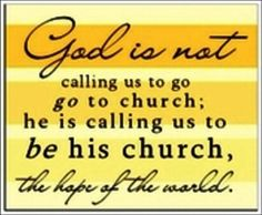 God is not calling us to go to church..
