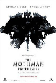 The Mothman Prophecies with Richard Gere, Laura Linney and David Eigenberg: A reporter is drawn to a small West Virginia town to investigate a series of strange events, including psychic visions and the appearance of bizarre entities.