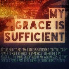 2 Corinthians 12:9 ~ His grace is sufficient for me...