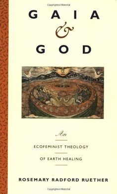 """Gaia and God: An Ecofeminist Theology of Earth Healing by Rosemary R. Ruether. Internationally acclaimed author and teacher Rosemary Radford Ruether presents a sweeping ecofeminist theology that illuminates a path toward """"earth-healing""""--a whole relationship between men and women, communities and nations. """"This is theology that really matters."""