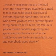 "From ""On the road"" by #JackKerouac . #1957 #beatgeneration #ontheroad #burn #rebellion #breakthemould"