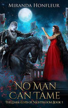 Read Miranda Honfleur's book No Man Can Tame (Dark-Elves of Nightbloom). Published on by Miranda Honfleur Author. Book Nerd, Book Club Books, Book Series, Book 1, Fantasy Romance, High Fantasy, Fantasy Fiction, Paranormal Romance, Romance Novels