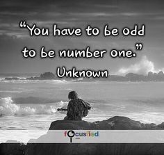 """You have to be odd to be number one."" #Quote #Funny #OkToBeUnique #true"