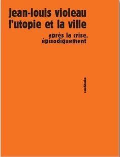 L'utopie et la ville. Après la crise, épisodiquement - Jean-Louis Violeau http://cataloguescd.univ-poitiers.fr/masc/Integration/EXPLOITATION/statique/recherchesimple.asp?id=174113854
