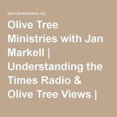 Olive Tree Ministries with Jan Markell Understanding The Times, First Love, My Love, Jesus Loves You, Son Of God, Olive Tree, King Of Kings, My Spirit, Helping People