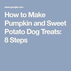 How to Make Pumpkin and Sweet Potato Dog Treats: 8 Steps