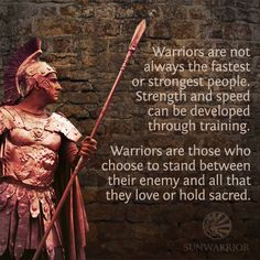 warriors are those who choose to stand between their enemy and all that they love or hold sacred.