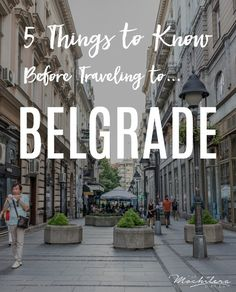 Traveling to Belgrade, Serbia?  Here are 5 things I wish I knew before traveling there myself. | The Mochilera Diaries