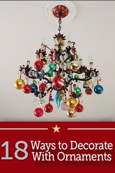 18 Ways to Decorate With Ornaments Other Than On Your Christmas Tree!