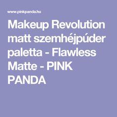 Makeup Revolution matt szemhéjpúder paletta - Flawless Matte - PINK PANDA Pink Panda, Matte Pink, Makeup Revolution, Palette, Blog, Beauty, Pallets, Blogging, Beauty Illustration