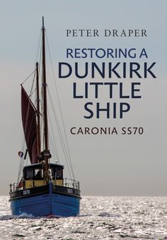 Peter Draper charts the fascinating story behind the restoration of his historic Dunkirk little ship.