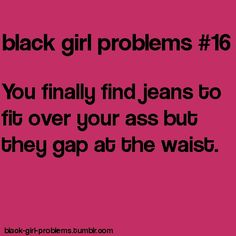 Pfftt. I'm white. And this sums up my life. I've learned that no matter how expensive, always buy the ones that fit. Cuz I won't come across another pair for another 5 years.