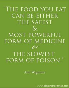 """""""The food you eat can be either the safest & most powerful form of medicine OR the slowest form of poison."""" - Ann Wigmore  Eat yourself healthy!"""