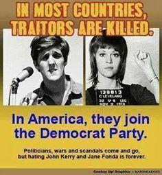 John Kerry (currently Sec of State) and Jane Fonda (actress)?..Hillary Clinton....President Obama...Harry Reid....Nancy Pelosi...please go on....