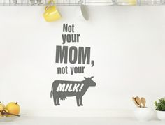 Wall tattoo English sayings ' ' Not your mom, not your milk ' ' wall sticker vegan wall words animal lover saying Wall Stickers Animals, Normal Wallpaper, Kitchen Quotes, Wall Tattoo, Blink Of An Eye, Nursery Wall Decals, Room Wall Decor, Statements, Free Food