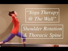 """Shoulder Rotation and the Thoracic Spine- Isolation Vs. Integration of movement: From """"Yoga Therapy At The Wall"""" practice manual by Laura Goellner OTR E-RYT Wall Yoga, Yoga Props, Gentle Yoga, Basic Yoga, Iyengar Yoga, Yin Yoga, Rib Cage, Yoga Inspiration, Anatomy"""
