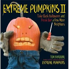 Extreme Pumpkins II: Take Back Halloween and Freak Out a Few More Neighbors (Paperback) www.amazon.com/...