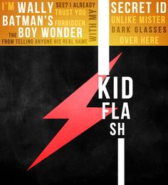 """""""I'm Wally. See? I already trust you with my secret ID. Unlike Mister Dark Glasses over there. Batman's forbidden the Boy Wonder from telling anyone his real name."""" Young Justice Character MinimalistsWally West / Kid Flash"""