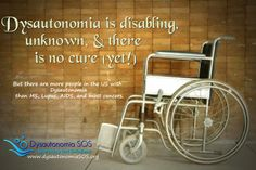 Dysautonomia is not RARE, it is rarely known.  More people have Dysautonomia than MS, Lupus, most cancers (except breast and prostate), and many other diseases that are well known.    Promote Dysautonomia Awareness!