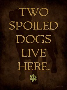 Two Spoiled Dogs Live Here❤️ true story!