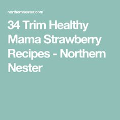 34 Trim Healthy Mama Strawberry Recipes - Northern Nester