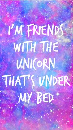 I'm Friends With the Unicorn That's Under My Bed...By Artist Unknown...